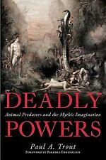 Deadly Powers: Animal Predators and the Mythic Imagination, Paul A. Trout