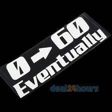0-60 EVENTUALLY Funny Car/Bumper/Window JDM Vinyl Decal Sticker