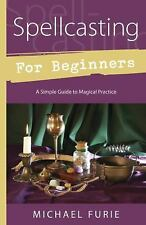 New, Spellcasting for Beginners: A Simple Guide to Magical Practice, Furie, Mich