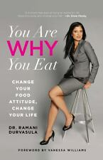 You Are WHY You Eat: Change Your Food Attitude, Change Your Life, Durvasula, Ram