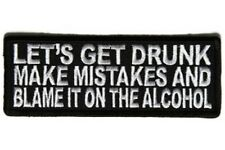 LET'S GET DRUNK MAKE MISTAKES AND BLAME IT ON THE ALCOHOL EMBROIDERED PATCH