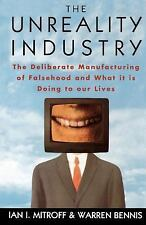 The Unreality Industry: The Deliberate Manufacturing of Falsehood and What It Is