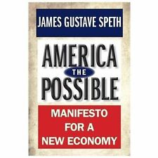 America the Possible : Manifesto for a New Economy by James Gustave Speth...
