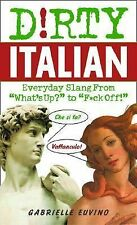 "Dirty Italian: Everyday Slang from ""What's Up?"" to ""F*%# Off!"" (Dirty Everyday S"