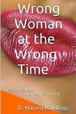 Wrong Woman at the Wrong Time by D. Harvey Rawlings (2013, Paperback)