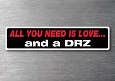 All you need is a DRZ sticker 7 year water & fade proof vinyl car suzuki