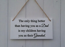 The only thing better than having you Dad Children Grandad Wooden Plaque Sign