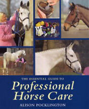 The Essential Guide to Professional Horse Care by Alison Pocklington...