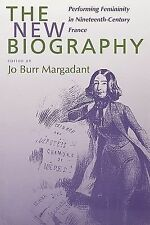 The New Biography: Performing Femininity in Nineteenth-Century France Studies o