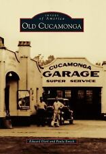 Images of America: Old Cucamonga by Paula Emick and Edward Dietl (2015,...