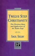 Twelve Step Christianity : The Christian Roots and Application of the Twelve...