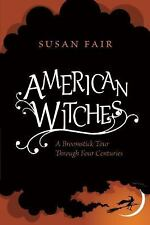 American Witches : A Broomstick Tour Through Four Centuries by Susan Fair...