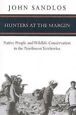 Hunters at the Margin: Native People and Wildlife Conservation in the...