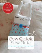 Sew Quick, Sew Cute : 30 Simple, Speedy Projects by Fiona Goble (2014,...