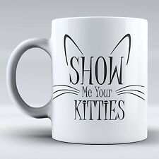Funny Mug - Show Me Your Kitties - Cat Coffee Cup, Tea, Mug, Cute Cat, Cat