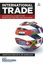 International Trade : An Essential Guide to the Principles and Practice of...
