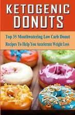 Ketogenic Donuts : Top 35 Mouthwatering Low Carb Donut Recipes to Help You...