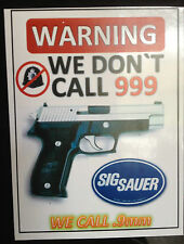 SIG SAUER GUN STICKER `WARNING, WE DONT CALL 999, WE CALL SIG, GREAT STICKER
