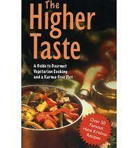 The Higher Taste: A Guide to Gourmet Vegetarian Cooking and a Karma-Free Diet, B
