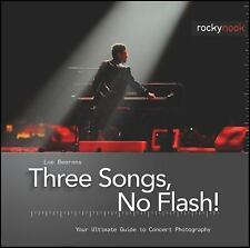Three Songs, No Flash! : Your Ultimate Guide to Concert Photography by Loe...