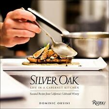Silver Oak Cookbook:Life in a Cabernet Kitchen by Dominic Orsini (HARDCOVER) NEW