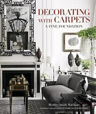 Decorating with Carpets : A Fine Foundation by Chad Stark and Heather Smith...