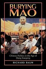 Burying Mao : Chinese Politics in the Age of Deng Xiaoping by Richard Baum...