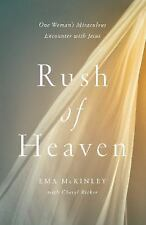 Rush of Heaven : One Woman's Miraculous Encounter with Jesus by Ema McKinley and