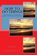 How to Do Things : Photography, Saxophone, Garden and Home by dean moriarty...