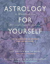 Astrology for Yourself: How to Understand and Interpret Your Own Birth Chart - A