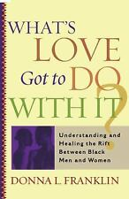 What's Love Got to Do with It? : Understanding and Healing the Rift Between...