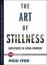 TED Bks.: The Art of Stillness : Adventures in Going Nowhere by Pico Iyer...