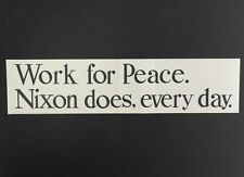 Work For Peace. Nixon Does, Every Day