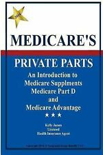Medicare's Private Parts : An Introduction to Medicare Supplements, Medicare...