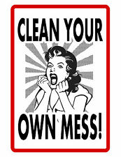 CLEAN MESS SIGN FUNNY SIGN  DURABLE ALUMINUM NO RUST FULL COLOR CUSTOM SIGN