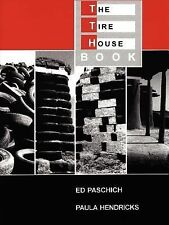 The Tire House Book : A Guide to Building Homes from Tires by Ed Paschich and...