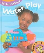 Water Play (Tiger Talk: Get Into Science)