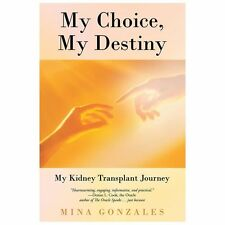 My Choice, My Destiny : My Kidney Transplant Journey by Mina Gonzales (2013,...