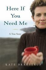 Here If You Need Me: A True Story by Braestrup, Kate