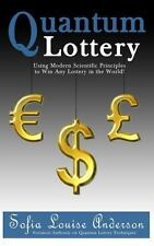 Quantum Lottery : Using Modern Scientific Principles to Win Any Lottery in...