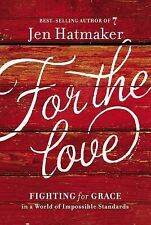 For the Love : Fighting for Grace in a World of Impossible Standards by Jen...