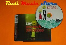 CD Singolo CAY Princes & princesses Uk 1999 WARNER MUSIC  mc dvd (S7)
