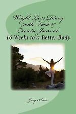 Weight Loss Diary with Food and Exercise Journal : 16 Weeks to a Better Body...
