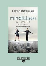 Mindfulness at Work : How to Avoid Stress, Achieve More and Enjoy Life!...