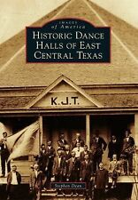 Images of America Ser.: Historic Dance Halls of East Central Texas by Stephen...
