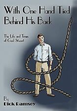 With One Hand Tied Behind His Back : The Life and Times of Gail Stuart by...