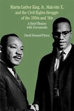 Martin Luther King, Jr. , Malcolm X and the Civil Rights Struggle of the...