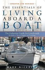 The Essentials of Living Aboard a Boat by Mark Nicholas (2013, Paperback)