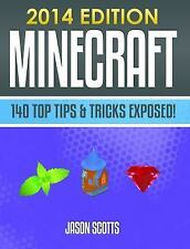 Minecraft : 140 Top Tips and Tricks Exposed! (2014 Edition) by Scotts Jason...