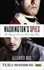 Washington's Spies : The Story of America's First Spy Ring by Alexander Rose...